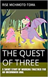THE QUEST OF THREE: A short story of working together for an uncommon goal