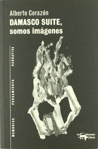 Damasco Suite, somos imágenes (A. Machado Libros)