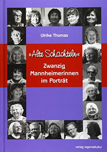 """""""Alte Schachteln"""": Zwanzig Mannheimerinnen im Porträt: Zwanzig Mannheimerinnen im Portrt"""
