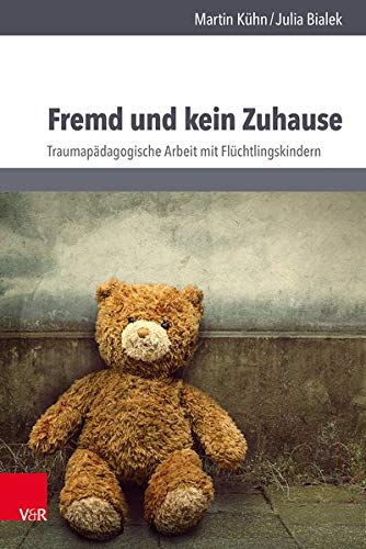 Fremd und kein Zuhause: Traumapädagogische Arbeit mit Flüchtlingskindern