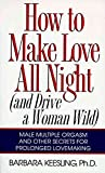 [(How to Make Love All Night : And Drive a Woman Wild!)] [By (author) Barbara Keesling Ph.D.] published on (February, 2007)