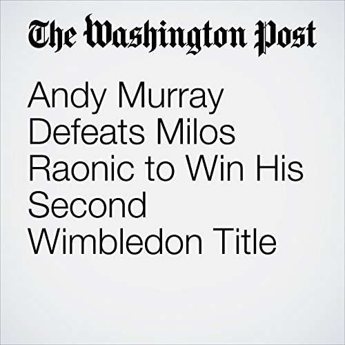 Andy Murray Defeats Milos Raonic to Win His Second Wimbledon Title audiobook cover art