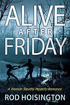 Alive After Friday: A Women Sleuths Mystery Romance (Sandy Reid Mystery Series Book 5) by [Rod Hoisington]
