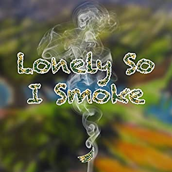 Lonely So I Smoke (feat. The SOL)