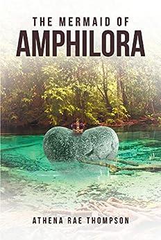 The Mermaid of Amphilora by [Athena Rae  Thompson]
