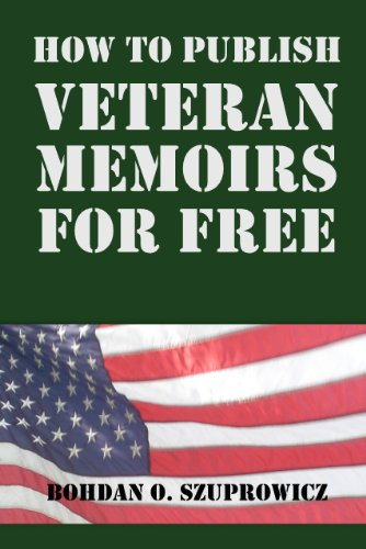 Book: How to Publish Veteran Memoirs for Free by Bohdan O. Szuprowicz