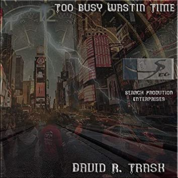 Too Busy Wastin' Time