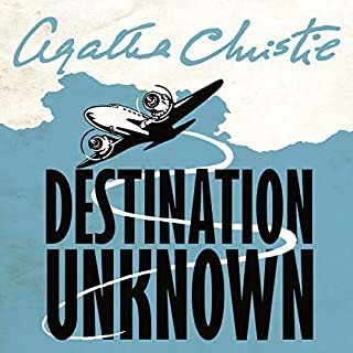 Destination Unknown                   By:                                                                                                                                 Agatha Christie                               Narrated by:                                                                                                                                 Emilia Fox                      Length: 6 hrs and 43 mins     103 ratings     Overall 4.2