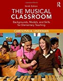 The Musical Classroom: Backgrounds, Models, and Skills for Elementary Teaching