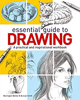 Essential Guide to Drawing: A practical and inspirational workbook by [Barrington Barber, Duncan Smith]