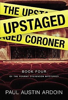 The Upstaged Coroner (Fenway Stevenson Mysteries Book 4) by [Paul Austin Ardoin]