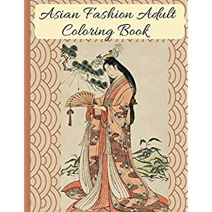 Asian Fashion Coloring Book: Beautiful Japanese Women's Traditional Fashion, Dress, Kimono and Lifestyle, Coloring Book…