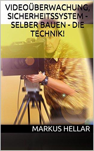 Videoüberwachung, Sicherheitssystem - selber bauen - die Technik!