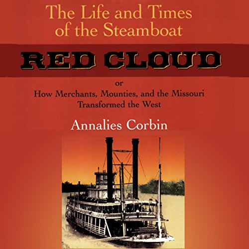 The Life and Times of the Steamboat Red Cloud, or, How Merchants, Mounties, and the Missouri Transformed the West audiobook cover art