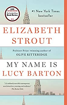 My Name Is Lucy Barton: A Novel by [Elizabeth Strout]