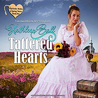 Tattered Hearts     Mail Order Brides of Spring Water, Book 1              By:                                                                                                                                 Kathleen Ball                               Narrated by:                                                                                                                                 Karen Krause                      Length: 5 hrs and 18 mins     6 ratings     Overall 4.0