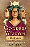 Goddess Wisdom Made Easy: Connect to the Power of the...