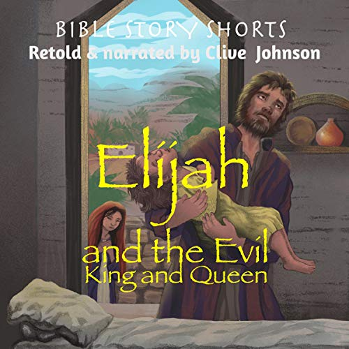 Elijah and the Evil King and Queen Audiobook By Clive Johnson cover art