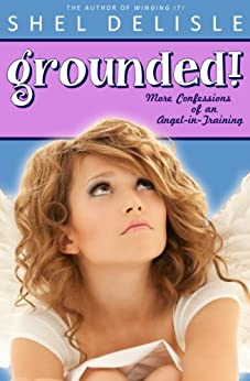 Grounded!: More Confessions of an Angel in Training (Confessions of an Angel-In-Training Book 2) by [Shel Delisle]