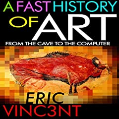 A Fast History of Art: From the Cave to the Computer