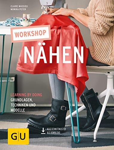 Workshop Nähen: Learning by doing - Grundlagen, Techniken und Modelle (GU Kreativ Spezial)