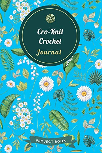 Cro-Knit Crochet Journal: Cute Floral Spring Themed Crochet Notebook for Serious Needlework Lovers - 6