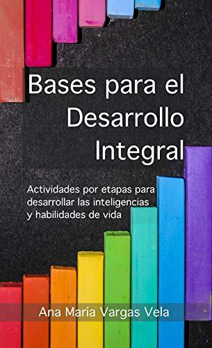 Bases para el desarrollo integral: Actividades por etapas para desarrollar las inteligencias y habilidades de vida