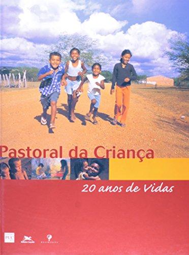 Pastoral da Criança. 20 Anos de Vidas. Enfoques e Perspectivas Pastorais