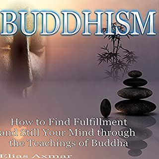 Buddhism: How to Find Fulfillment and Still Your Mind Through the Teachings of Buddha audiobook cover art