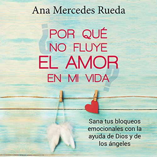 ¿Por qué no fluye el amor en mi vida? [Why Doesn't Love Flow in my Life?] Audiobook By Ana Mercedes Rueda cover art
