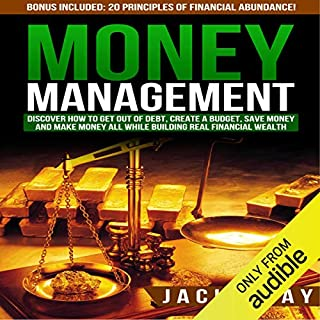 Money Management: Discover How to Get Out of Debt, Create a Budget, Save Money, and Make Money All While Building Real Financial Wealth audiobook cover art