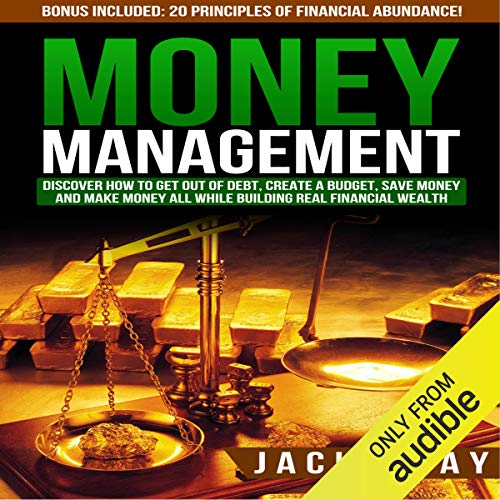 Money Management: Discover How to Get Out of Debt, Create a Budget, Save Money, and Make Money All While Building Real Financial Wealth Titelbild