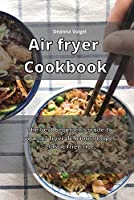 Air Fryer Cookbook: The best beginner's guide to your air fryer delicious recipes classic fried rice
