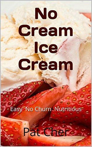 No Cream Ice Cream: Easy No Churn Nutritious (English Edition)