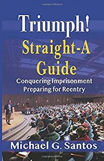Triumph! Straight-A Guide: Preparing for Success in Prison and Beyond