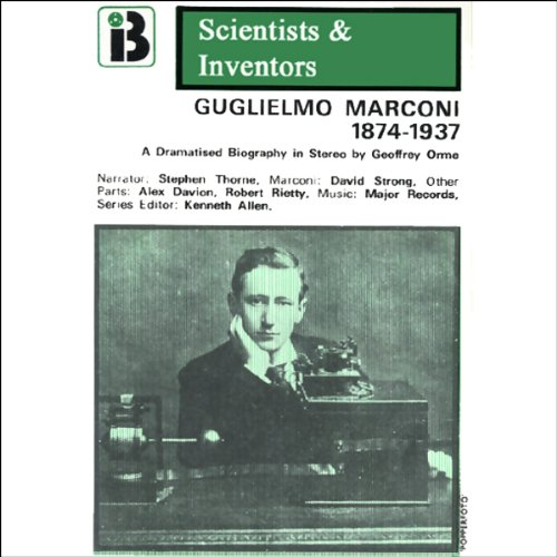 Guglielmo Marconi     The Scientists and Inventors Series (Dramatized)              By:                                                                                                                                 Geoffrey Orme                               Narrated by:                                                                                                                                 Stephen Thorne,                                                                                        Full Cast                      Length: 1 hr     14 ratings     Overall 3.9