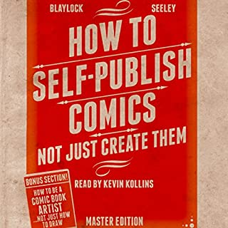 How to Self-Publish Comics     Not Just Create Them              By:                                                                                                                                 Josh Blaylock                               Narrated by:                                                                                                                                 Kevin Kollins                      Length: 4 hrs and 42 mins     14 ratings     Overall 4.6