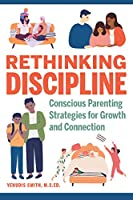 Rethinking Discipline: Conscious Parenting Strategies for Growth and Connection
