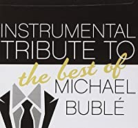 Instrumental Tribute to the Best of Michael Buble by Michael Bubl? Tribute (2013-05-03)