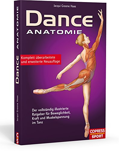 Dance Anatomie. Der vollständig illustrierte Ratgeber für Beweglichkeit, Kraft und Muskelspannung im Tanz: Der vollständig illustrierte Ratgeber für Beweglichkeit, Kraft und Muskelspannung im Tanz
