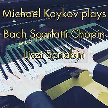Michael Kaykov plays Bach, Scarlatti, Chopin, Liszt & Scriabin