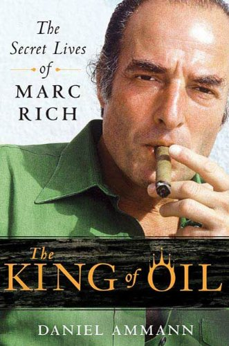 The King of Oil: The Secret Lives of Marc Rich (English Edition)