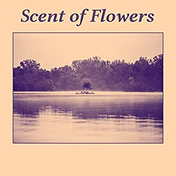 Scent of Flowers - Quiet Green, Deep Smell, Sweet Rest