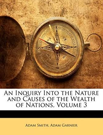 [(An Inquiry Into the Nature and Causes of the Wealth of Nations, Volume 3)] [By (author) Adam Smith ] published on (January, 2010)