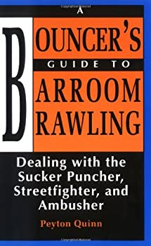 Bouncer s Guide to Barroom Brawling  Dealing with the Sucker Puncher Streetfighter and Ambusher