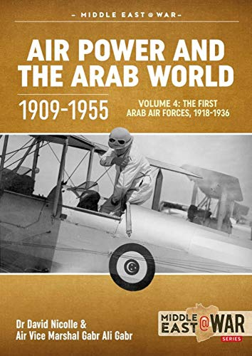 Air Power and the Arab World 1909-1955: Volume 4: The First Arab Air Forces, 1936-1941 (Middle East@War)