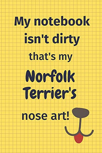 My Notebook Isn't Dirty That's My Norfolk Terrier's Nose Art: For Norfolk Terrier Dog Fans