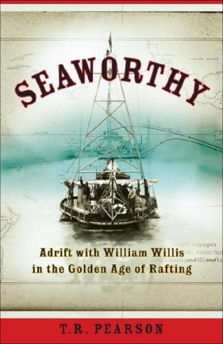 Seaworthy: Adrift with William Willis in the Golden Age of Rafting (English Edition)