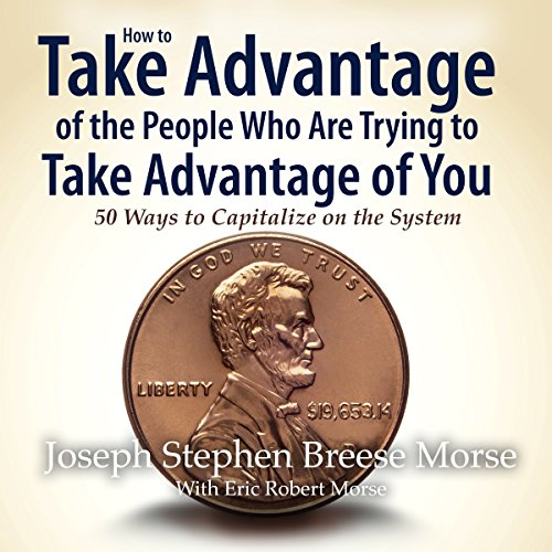 How to Take Advantage of the People Who Are Trying to Take Advantage of You: 50 Ways to Capitalize on the System audiobook cover art