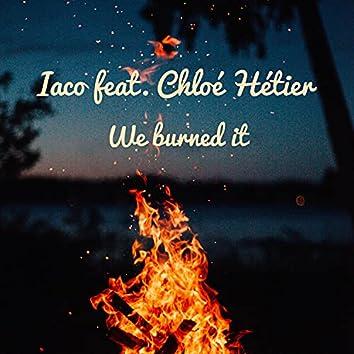 We burned it
